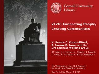 VIVO: Connecting People, Creating Communities M. Devare, J. Corson-Rikert,
