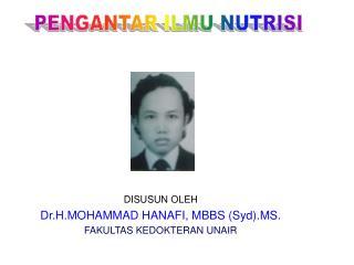 DISUSUN OLEH Dr.H.MOHAMMAD HANAFI, MBBS (Syd).MS. FAKULTAS KEDOKTERAN UNAIR