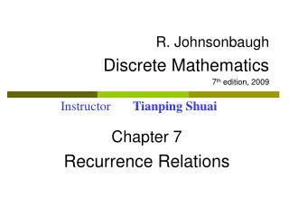 R. Johnsonbaugh Discrete Mathematics 7 th  edition, 2009 Chapter 7 Recurrence Relations