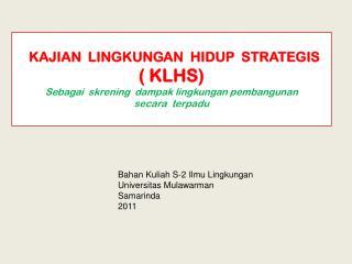 KAJIAN  LINGKUNGAN  HIDUP  STRATEGIS   ( KLHS)  Sebagai skrening dampak lingkungan pembangunan