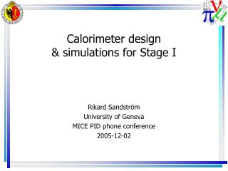 Calorimeter design & simulations for Stage I