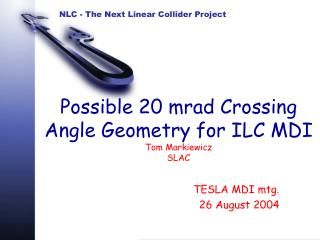 Possible 20 mrad Crossing Angle Geometry for ILC MDI Tom Markiewicz SLAC