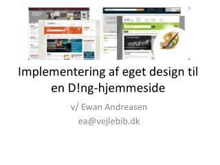 Implementering af eget design til en D!ng-hjemmeside