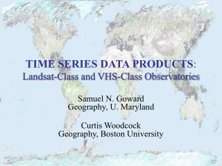 TIME SERIES DATA PRODUCTS : Landsat-Class and VHS-Class Observatories