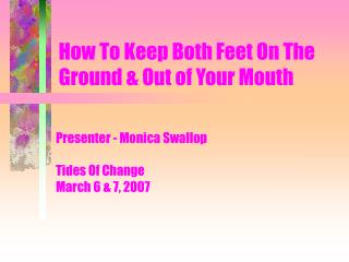 How To Keep Both Feet On The Ground & Out of Your Mouth