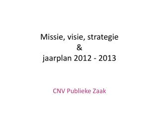 Missie, visie, strategie  & jaarplan 2012 - 2013