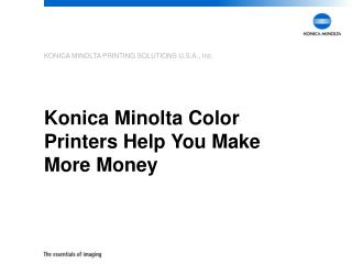Konica Minolta Color Printers Help You Make More Money