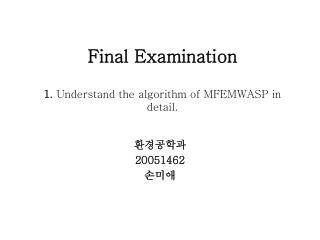 Final Examination 1.  Understand the algorithm of MFEMWASP in detail.