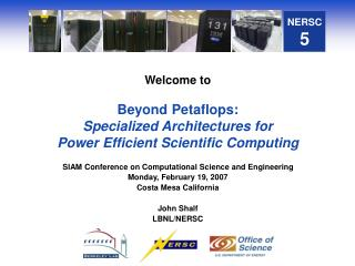 Welcome to Beyond Petaflops:  Specialized Architectures for  Power Efficient Scientific Computing