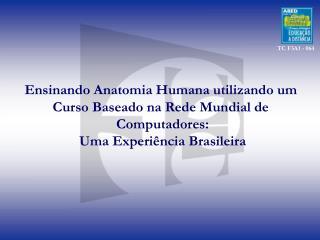 Ensinando Anatomia Humana utilizando um  Curso Baseado na Rede Mundial de  Computadores: Uma Experi ncia Brasileira