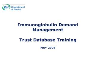 Immunoglobulin Demand Management  Trust Database Training MAY 2008