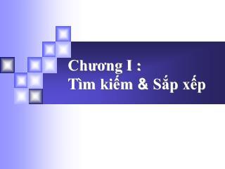 Chương I : Tìm kiếm  &  Sắp xếp