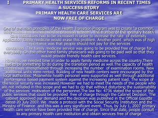 I	PRIMARY HEALTH SERVICES REFORMS IN RECENT TIMES A SUCCESS STORY PRIMARY HEALTH CARE SERVICES ARE