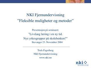 """NKI Fjernundervisning """"Fleksible muligheter og metoder"""" Presentasjon på se minaret:"""