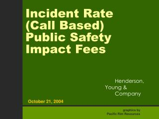 Incident Rate  (Call Based)   Public Safety Impact Fees