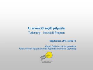 Az innovációt segítő pályázatai Tudomány – Innováció Program