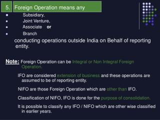 5.   Foreign Operation means any  Subsidiary,        Joint Venture,        Associate     or