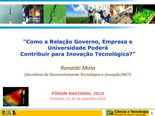 Como a Rela  o Governo, Empresa e Universidade Poder  Contribuir para Inova  o Tecnol gica   Ronaldo Mota Secret rio de