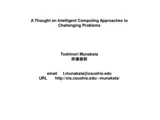 A Thought on Intelligent Computing Approaches to Challenging Problems Toshinori Munakata 宗像俊則