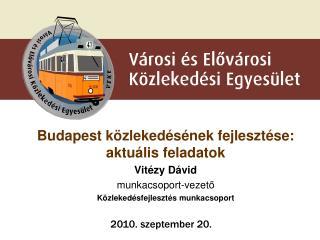 Budapest közlekedésének fejlesztése: aktuális feladatok Vitézy Dávid  munkacsoport-veze t ő