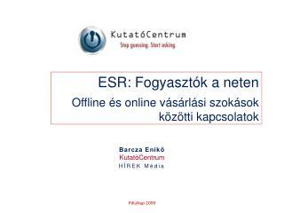 ESR: Fogyasztók a neten Offline és online vásárlási szokások közötti kapcsolatok