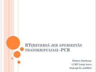 RT(reversā  jeb apgrieztās transkripcijas) -PCR