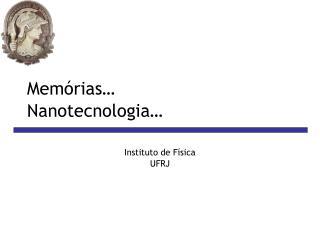 Memórias… Nanotecnologia…