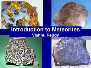 Introduction to Meteorites Vishnu Reddy