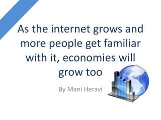 As the internet grows and more people get familiar with it, economies will grow too