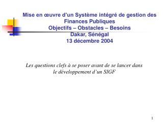 Mise en  uvre d un Syst me int gr  de gestion des Finances Publiques Objectifs   Obstacles   Besoins Dakar, S n gal 13 d