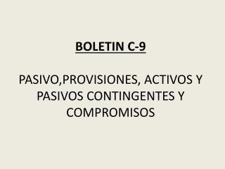 BOLETIN C-9 PASIVO,PROVISIONES, ACTIVOS Y PASIVOS CONTINGENTES Y COMPROMISOS