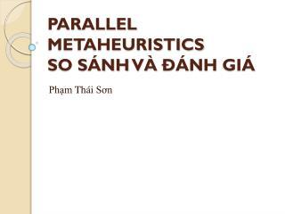 PARALLEL METAHEURISTICS SO  SÁNH VÀ ĐÁNH GIÁ
