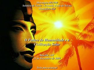 O Futuro da Humanidade e a Civiliza  o Solar   Bras lia - DF 21 de Dezembro de 2009   Tecle para avan ar