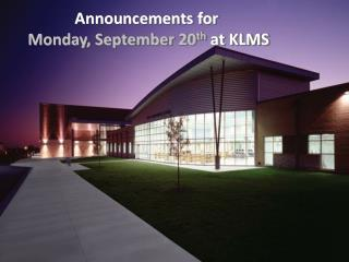 Announcements for  Monday, September 20 th at KLMS