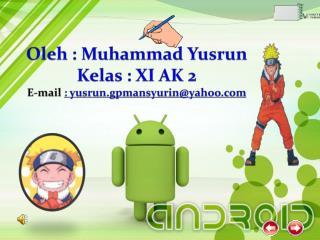 Oleh  : Muhammad  Yusrun Kelas  : XI AK 2 E-mail  :  yusrun.gpmansyurin@yahoo
