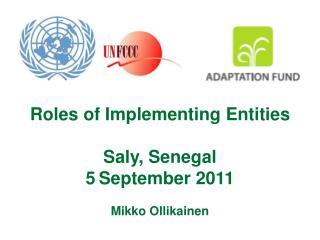 Roles of Implementing Entities Saly, Senegal 5 September 2011 Mikko Ollikainen