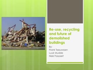 Re-use, recycling and future of demolished buildings