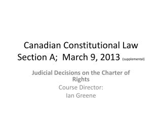 Canadian Constitutional Law Section A;  March 9, 2013  (supplemental)