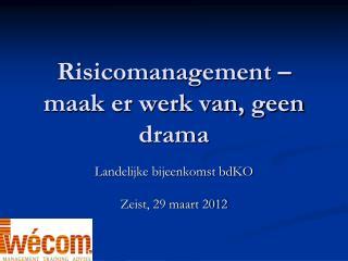 Risicomanagement – maak er werk van, geen drama