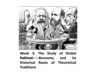 Week 3: The Study of Global Political Economy and Its Historical Roots of Theoretical Traditions