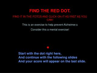FIND THE RED DOT. FIND IT IN THE FOTOS AND CLICK ON IT AS FAST AS YOU CAN!