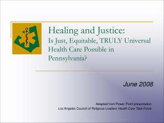 Healing and Justice: Is Just, Equitable, TRULY Universal Health Care Possible in Pennsylvania?