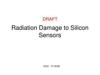 Radiation Damage to Silicon Sensors
