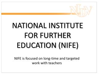 NATIONAL INSTITUTE FOR  FURTHER  EDUCATION  (NIFE)