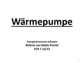 Wärmepumpe Energieresourcen schonen Referat von Malte Persiel  FOS T 12/13
