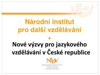 Národní institut pro další vzdělávání  Nové výzvy pro jazykového vzdělávání v České republice