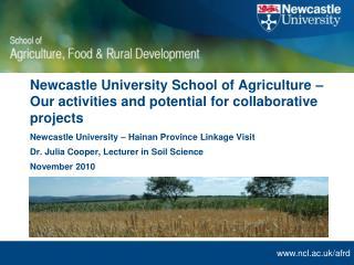 Newcastle University � Hainan Province Linkage Visit Dr. Julia Cooper, Lecturer in Soil Science