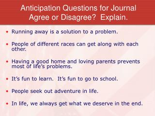 Anticipation Questions for Journal Agree or Disagree?  Explain.