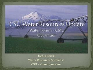 CSU Water Resources Update Water Forum – CMU Oct 31 st  2011