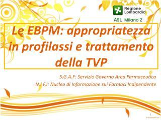 Le EBPM: appropriatezza in profilassi e trattamento della TVP